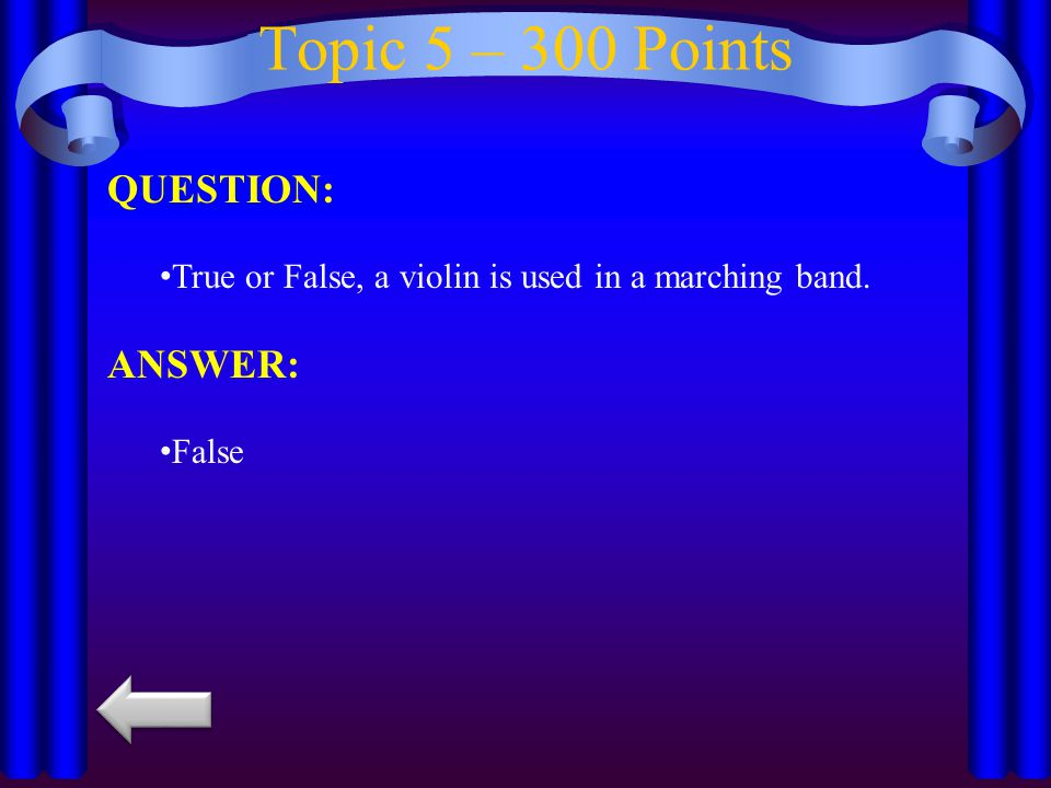 Topic 5 – 200 Points QUESTION: Name the four instruments in the string family ANSWER: Violin, Viola, Cello, Bass