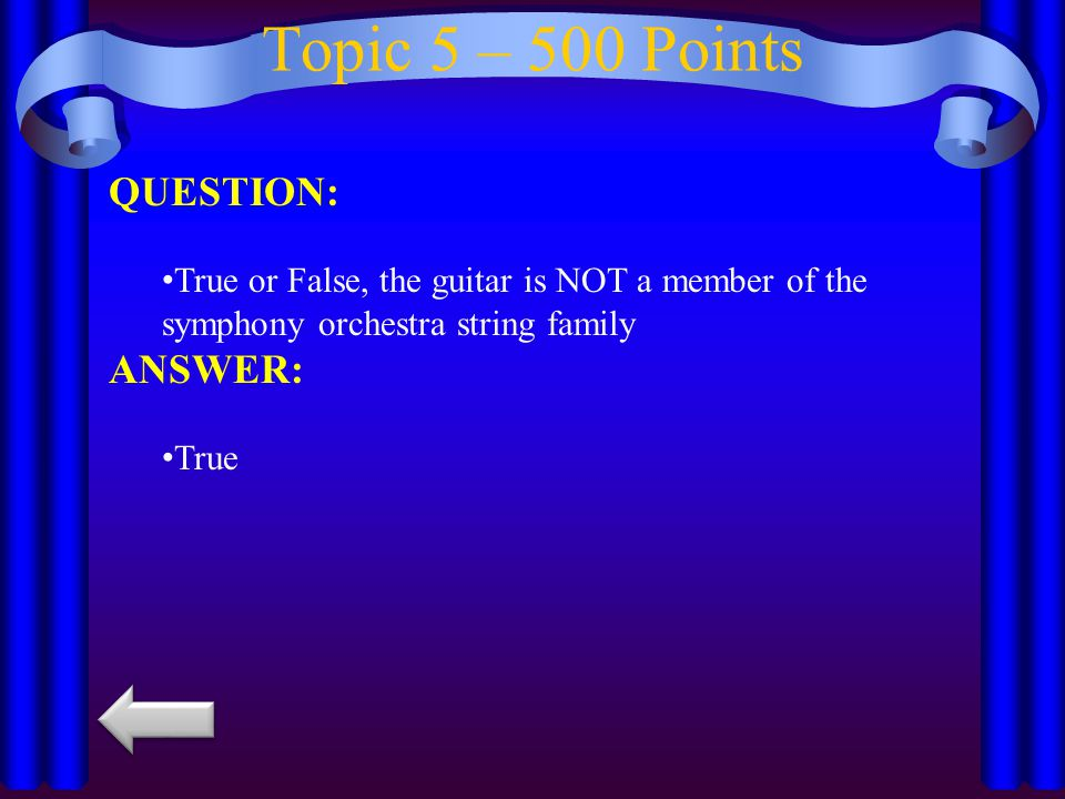 Topic 5 – 400 Points QUESTION: True or False, Violin is the only instrument Mozart played.