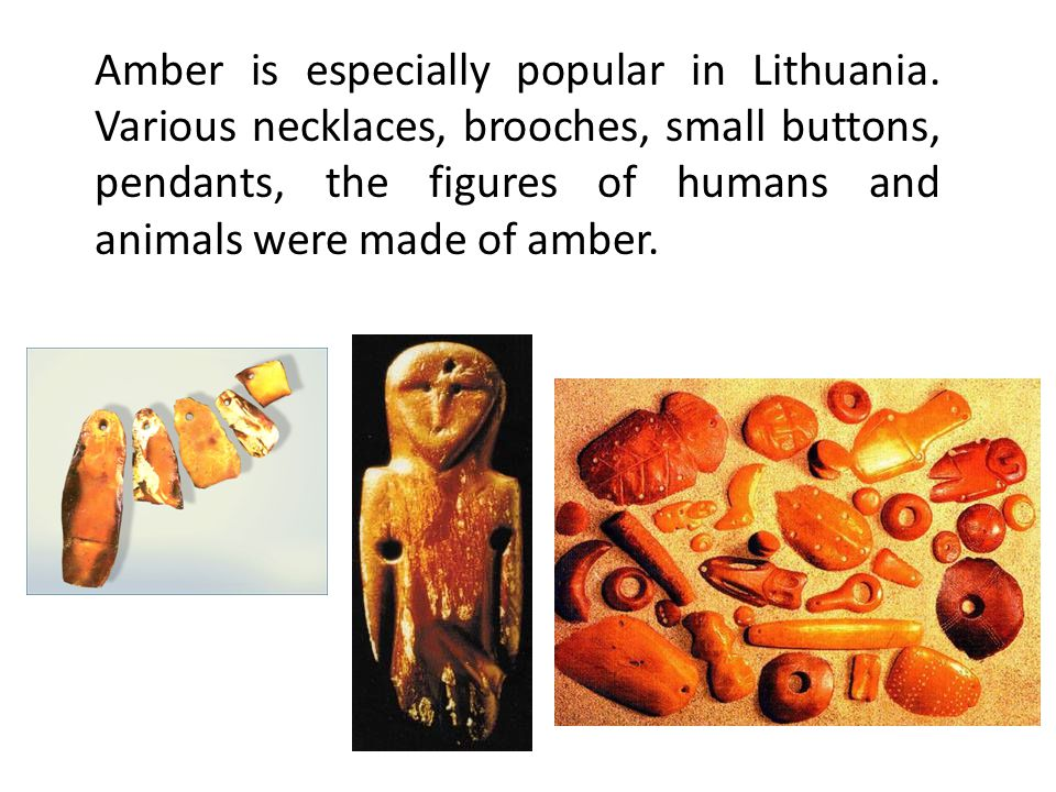 Amber is especially popular in Lithuania.