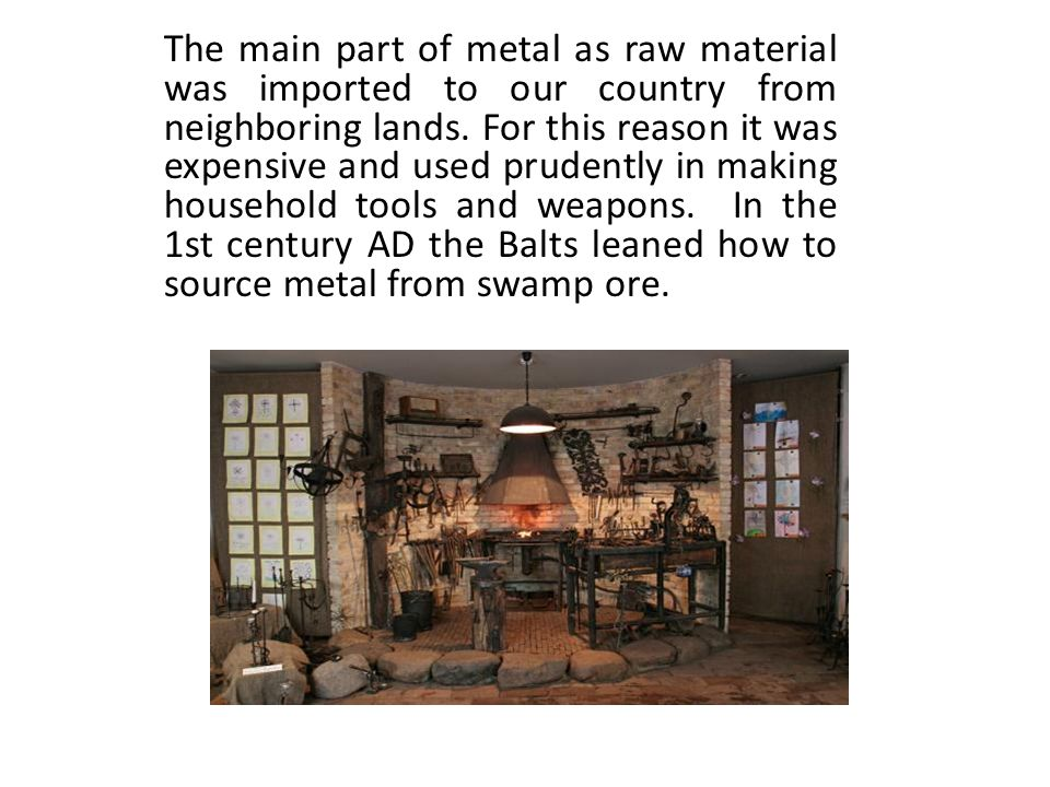 The main part of metal as raw material was imported to our country from neighboring lands. For this reason it was expensive and used prudently in maki