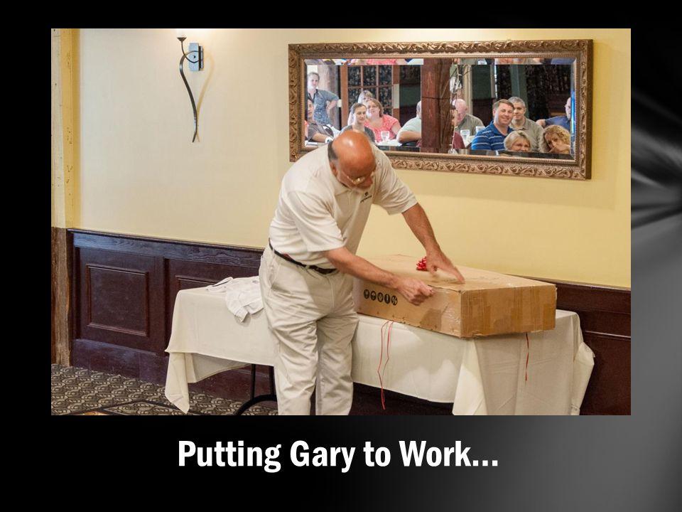 Putting Gary to Work…