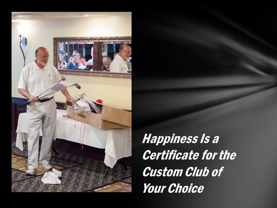 Happiness Is a Certificate for the Custom Club of Your Choice