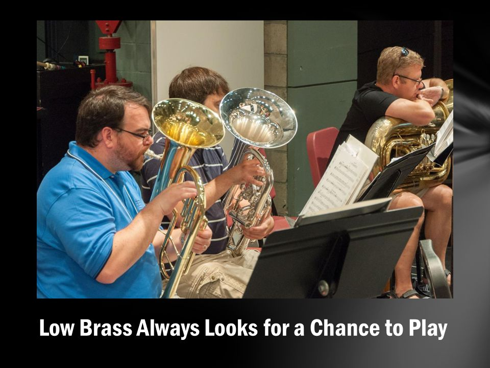 Low Brass Always Looks for a Chance to Play