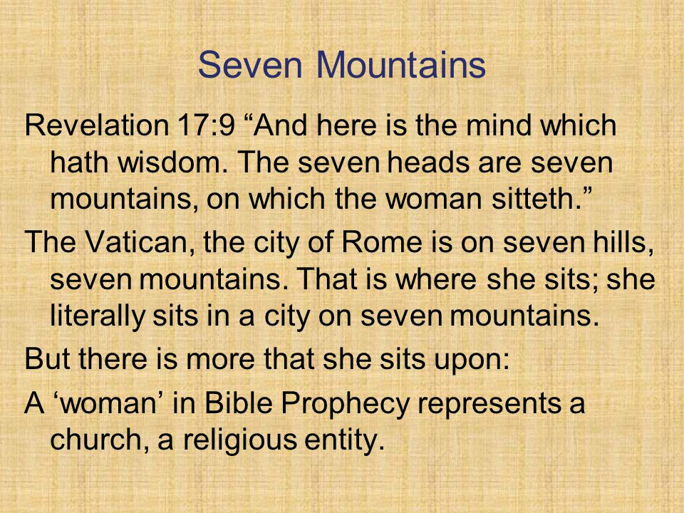 Seven Mountains Revelation 17:9 And here is the mind which hath wisdom.