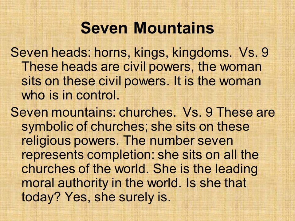 Seven Mountains Seven heads: horns, kings, kingdoms.