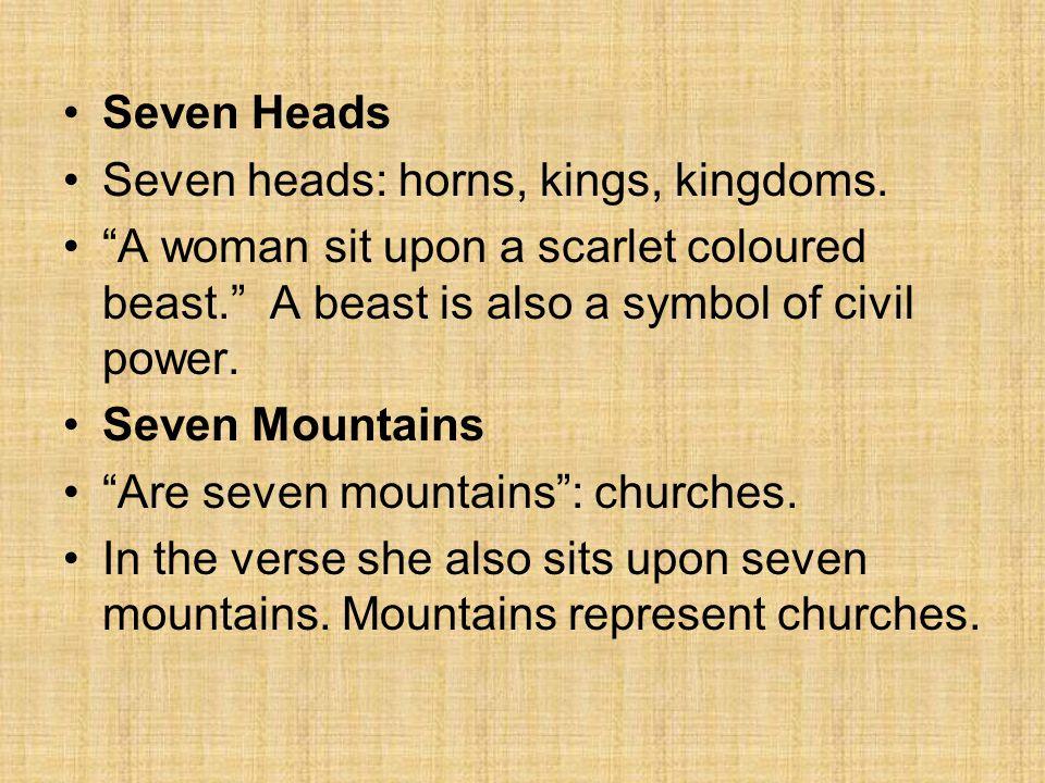 Seven Heads Seven heads: horns, kings, kingdoms.
