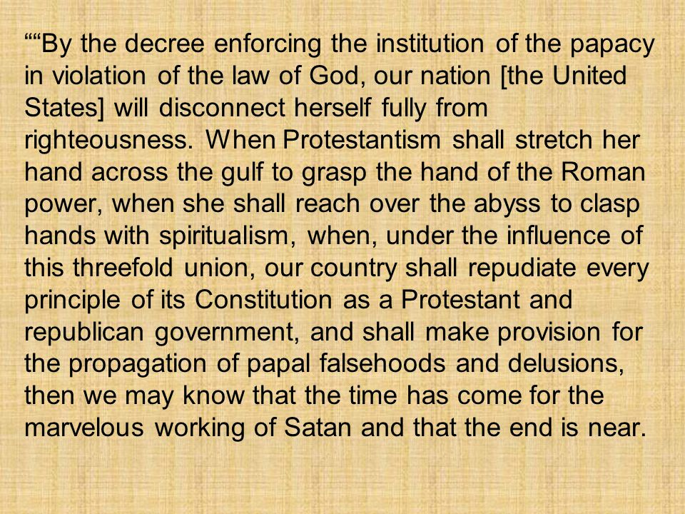 By the decree enforcing the institution of the papacy in violation of the law of God, our nation [the United States] will disconnect herself fully from righteousness.