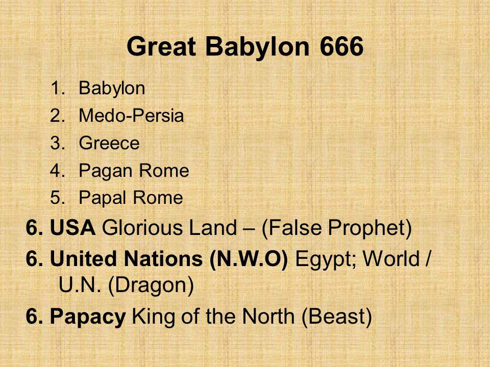 Great Babylon 666 1.Babylon 2.Medo-Persia 3.Greece 4.Pagan Rome 5.Papal Rome 6.