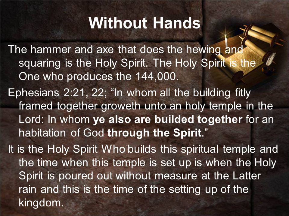 Without Hands The hammer and axe that does the hewing and squaring is the Holy Spirit.