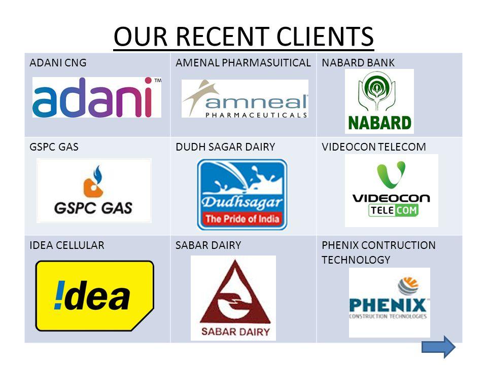 OUR RECENT CLIENTS ADANI CNGAMENAL PHARMASUITICALNABARD BANK GSPC GASDUDH SAGAR DAIRYVIDEOCON TELECOM IDEA CELLULARSABAR DAIRYPHENIX CONTRUCTION TECHNOLOGY