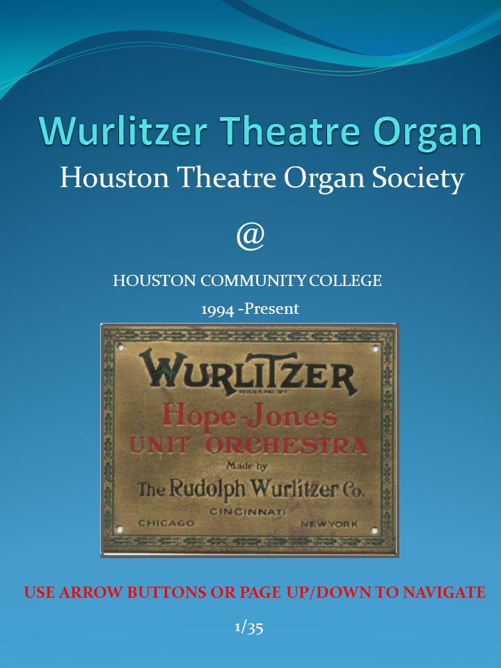 Houston Theatre Organ Society @ HOUSTON COMMUNITY COLLEGE 1994 -Present USE ARROW BUTTONS OR PAGE UP/DOWN TO NAVIGATE 1/35