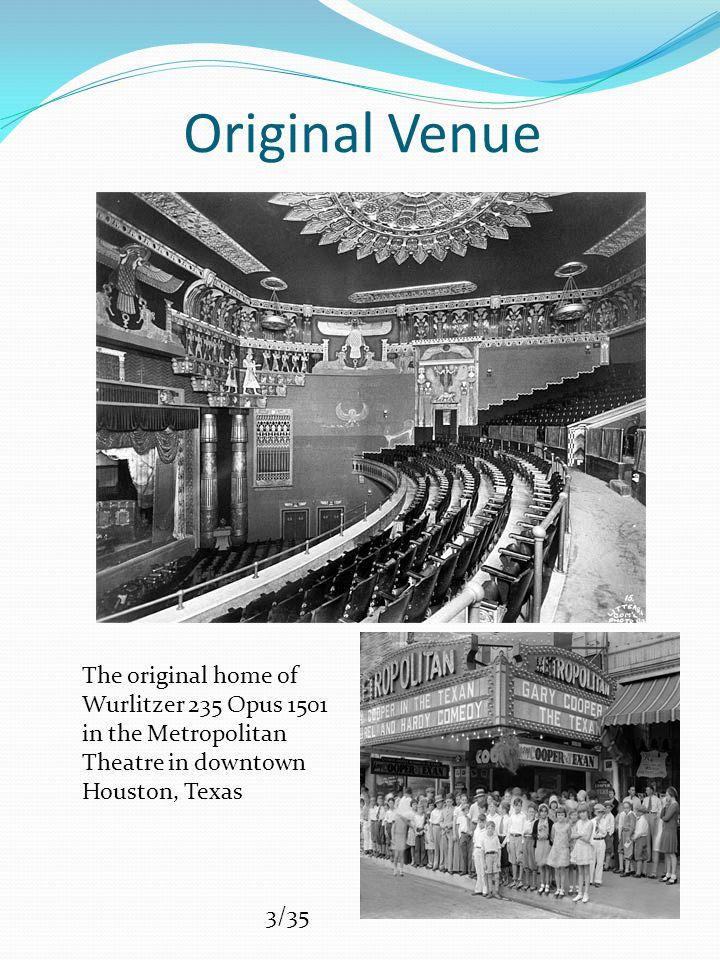 Original Venue The original home of Wurlitzer 235 Opus 1501 in the Metropolitan Theatre in downtown Houston, Texas 3/35