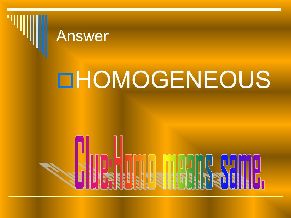 Answer HHOMOGENEOUS