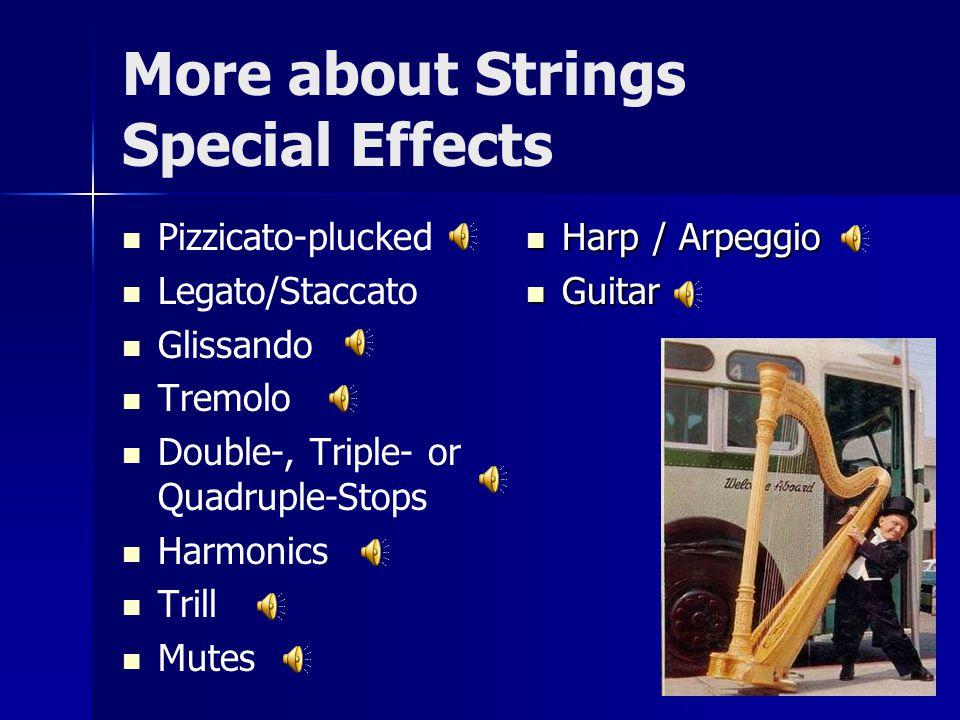 More about Strings Special Effects Pizzicato-plucked Legato/Staccato Glissando Tremolo Double-, Triple- or Quadruple-Stops Harmonics Trill Mutes Harp / Arpeggio Harp / Arpeggio Guitar Guitar