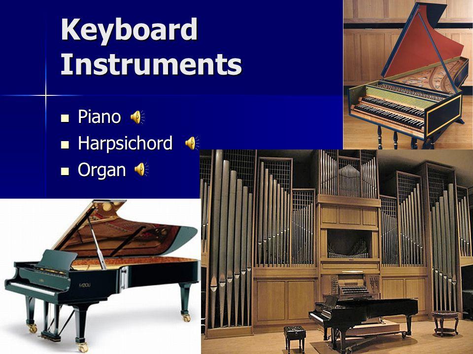 Keyboard Instruments Piano Piano Harpsichord Harpsichord Organ Organ