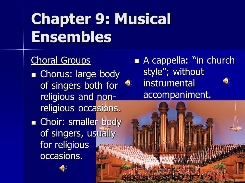 Chapter 9: Musical Ensembles Choral Groups Chorus: large body of singers both for religious and non- religious occasions.