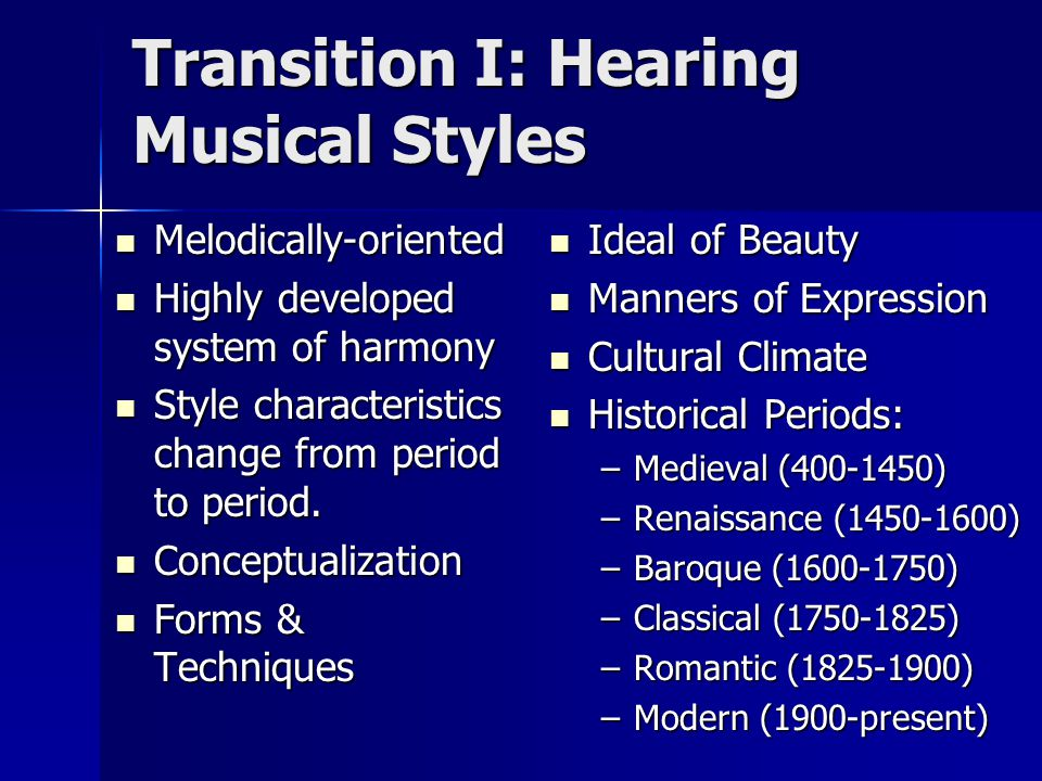 Transition I: Hearing Musical Styles Melodically-oriented Melodically-oriented Highly developed system of harmony Highly developed system of harmony Style characteristics change from period to period.