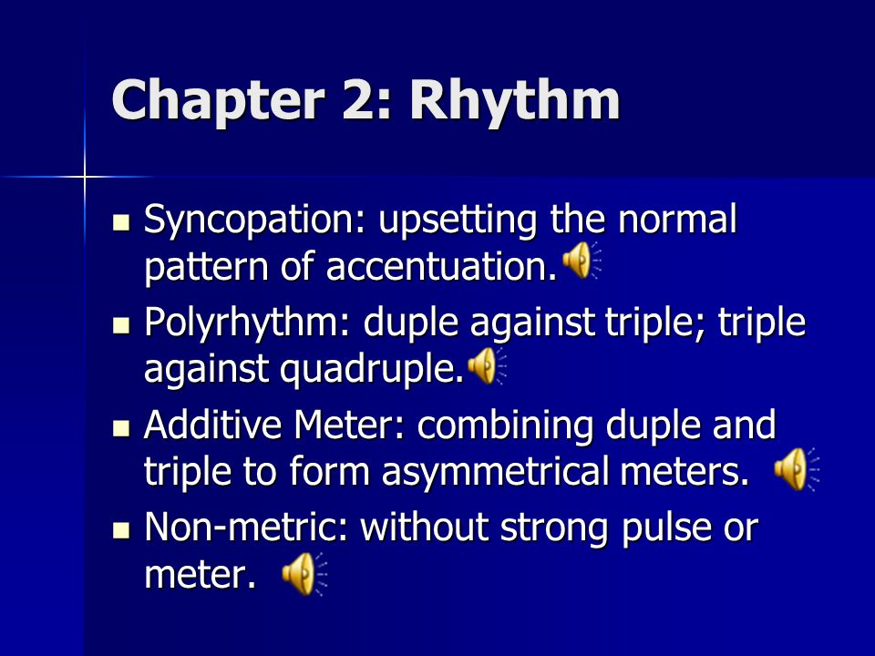 Chapter 2: Rhythm Syncopation: upsetting the normal pattern of accentuation.