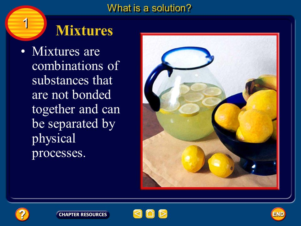 Mixtures are combinations of substances that are not bonded together and can be separated by physical processes.