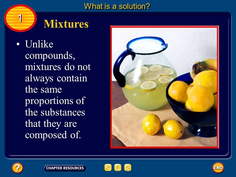 Unlike compounds, mixtures do not always contain the same proportions of the substances that they are composed of.