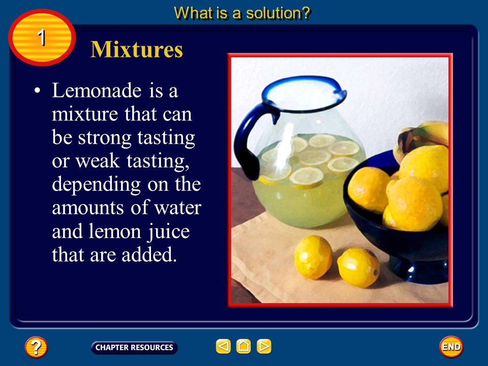You've already learned about liquid-solid solutions such as sugar water and salt water.