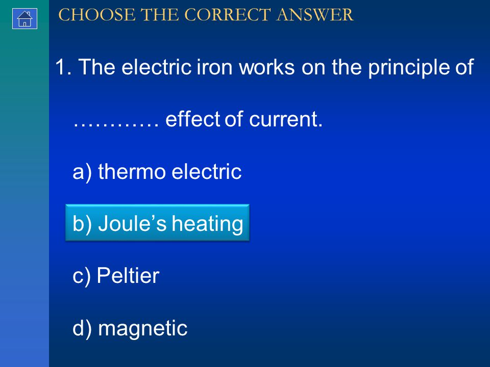 1. The electric iron works on the principle of ………… effect of current.