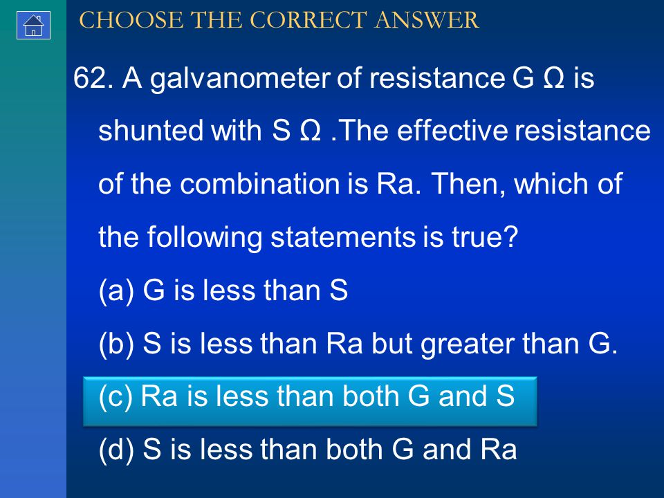 62. A galvanometer of resistance G Ω is shunted with S Ω.The effective resistance of the combination is Ra. Then, which of the following statements is