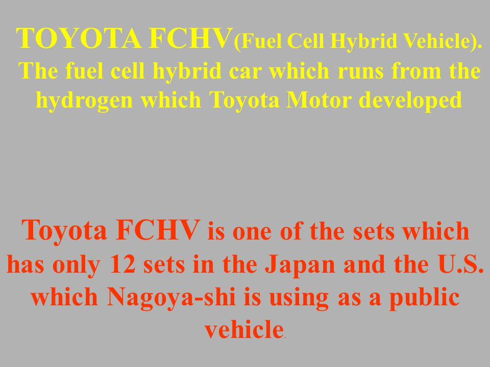 Hydrogen powered FCHV (Fuel Fuel Cell Hybrid VehicleVehicle) was developed by Toyota in 2005