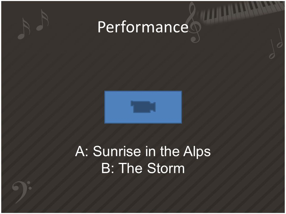 Performance A: Sunrise in the Alps B: The Storm