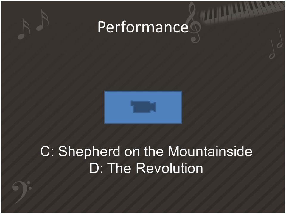 Performance C: Shepherd on the Mountainside D: The Revolution