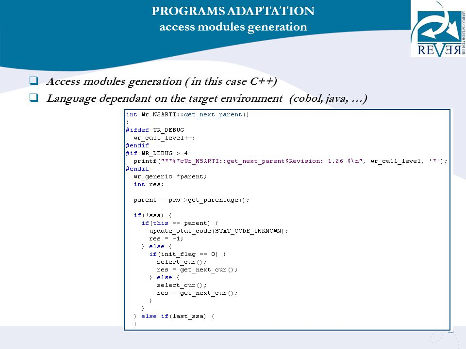 25  Access modules generation ( in this case C++)  Language dependant on the target environment (cobol, java, …) PROGRAMS ADAPTATION access modules generation