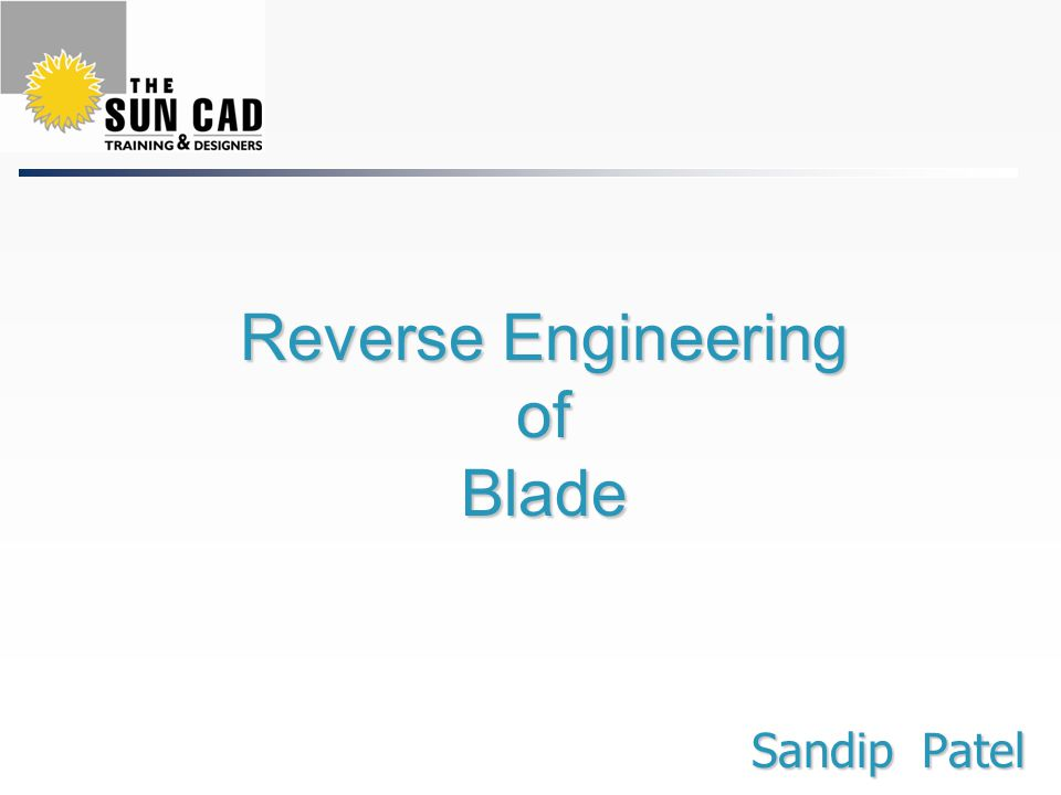 Reverse Engineering of Blade Sandip Patel