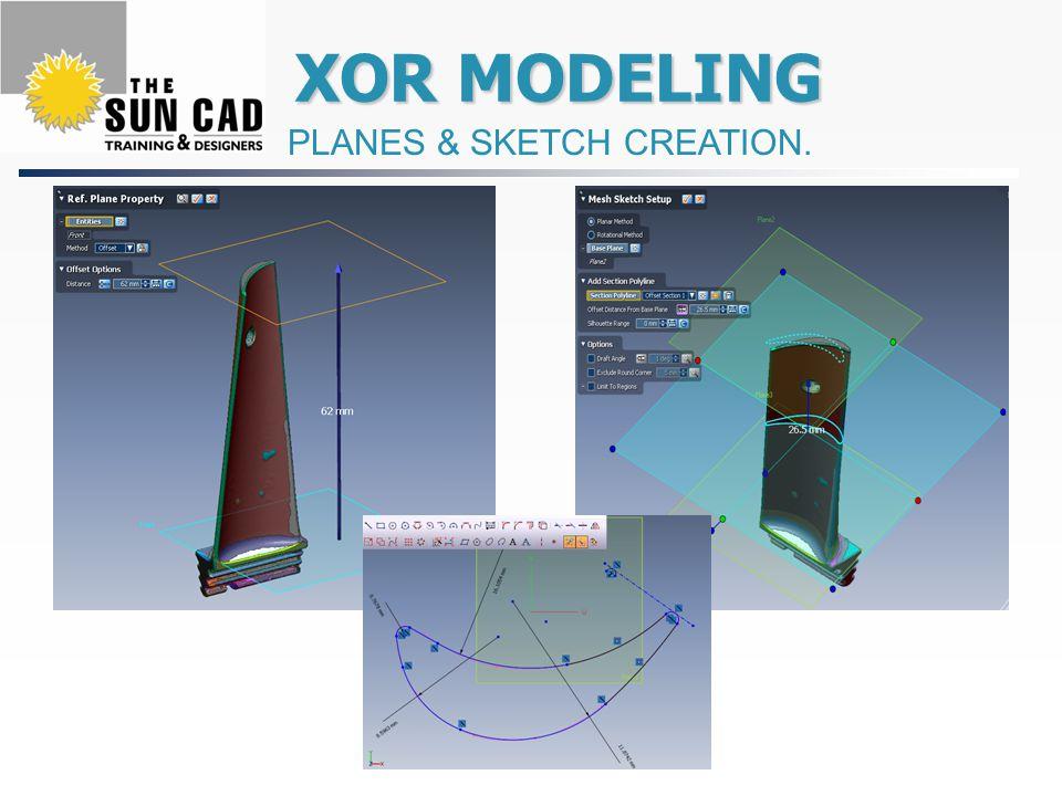 XOR MODELING XOR MODELING PLANES & SKETCH CREATION.