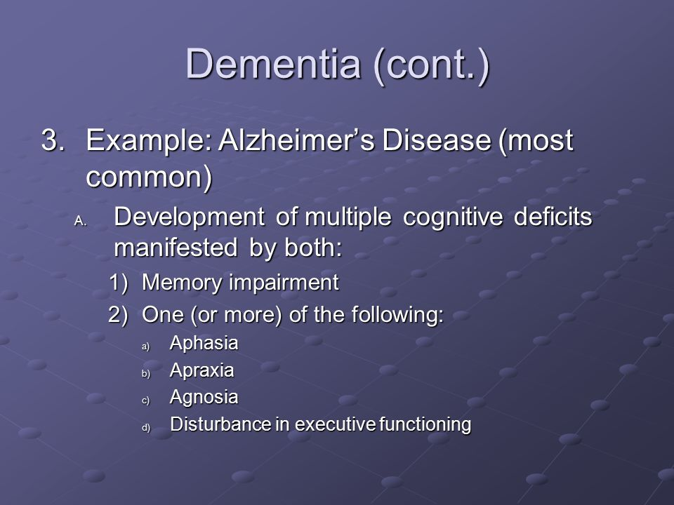 Dementia (cont.) 3.Example: Alzheimer's Disease (most common) A.