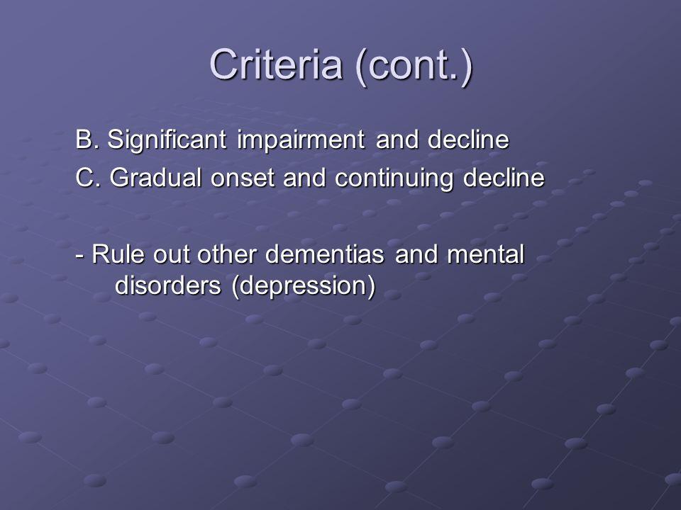 Criteria (cont.) B. Significant impairment and decline C.