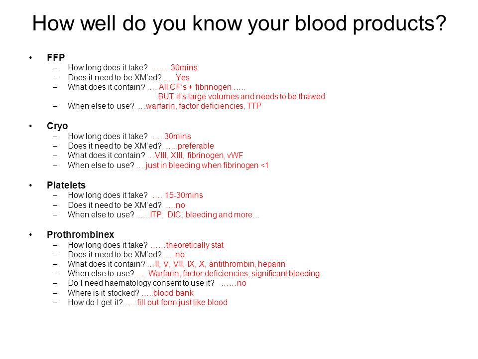 How well do you know your blood products. FFP –How long does it take.