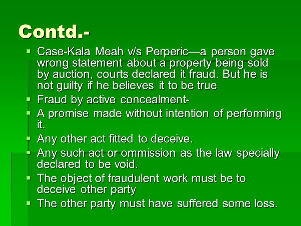 Contd.-  Case-Kala Meah v/s Perperic—a person gave wrong statement about a property being sold by auction, courts declared it fraud. But he is not gu