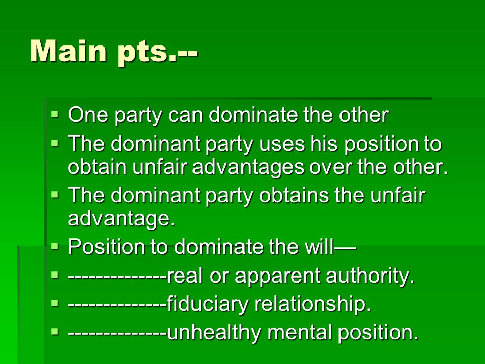 Main pts.--  One party can dominate the other  The dominant party uses his position to obtain unfair advantages over the other.  The dominant party