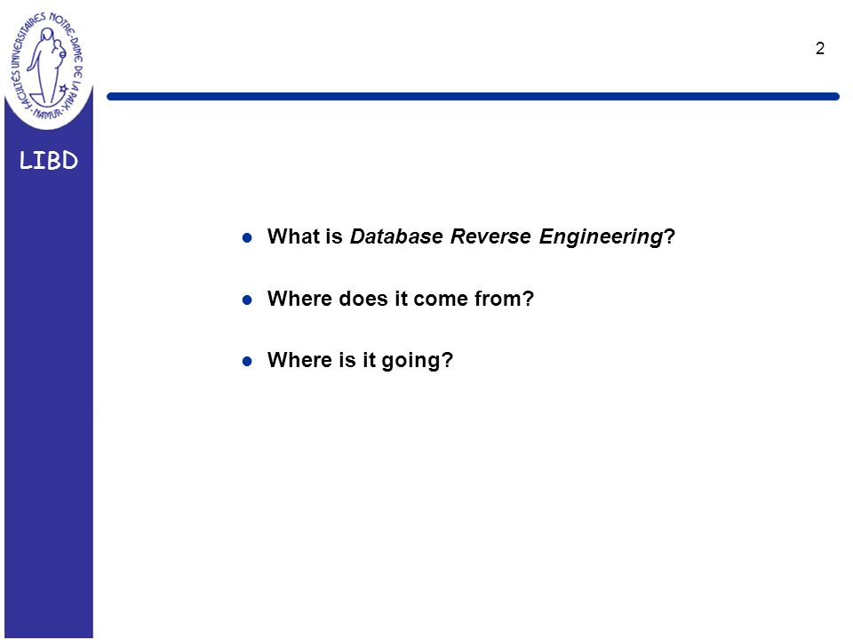LIBD 2 l What is Database Reverse Engineering? l Where does it come from? l Where is it going?