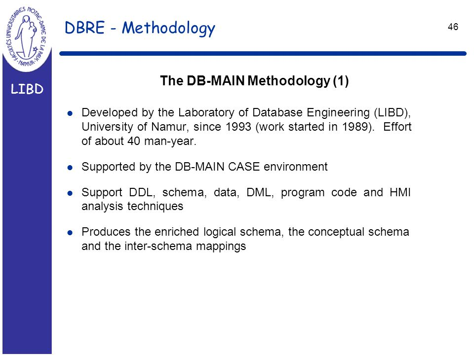 LIBD 46 DBRE - Methodology l Developed by the Laboratory of Database Engineering (LIBD), University of Namur, since 1993 (work started in 1989).