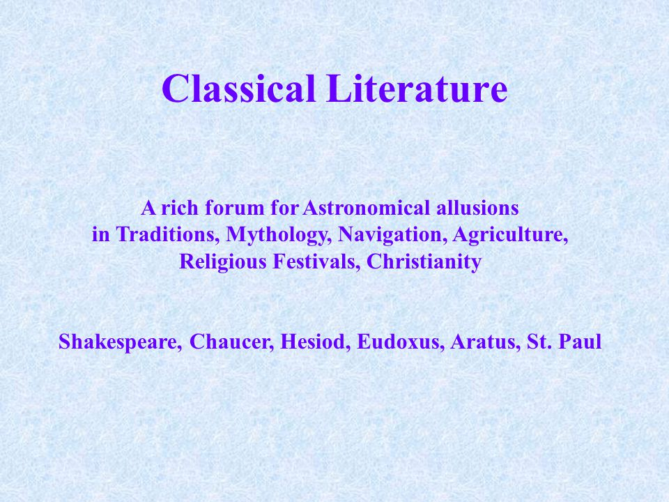 Classical Literature A rich forum for Astronomical allusions in Traditions, Mythology, Navigation, Agriculture, Religious Festivals, Christianity Shak