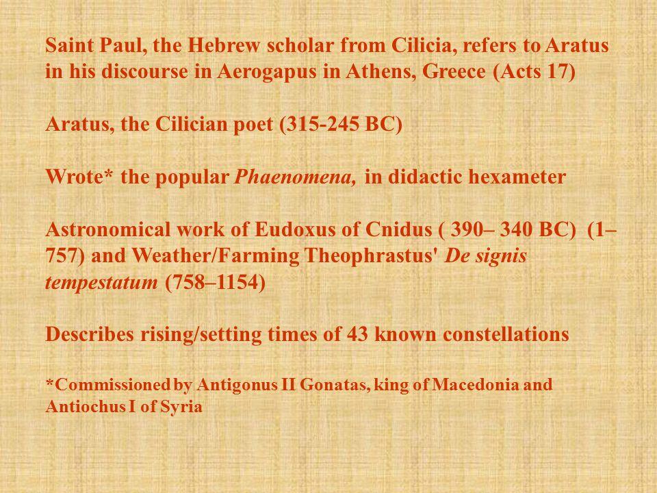 Saint Paul, the Hebrew scholar from Cilicia, refers to Aratus in his discourse in Aerogapus in Athens, Greece (Acts 17) Aratus, the Cilician poet (315