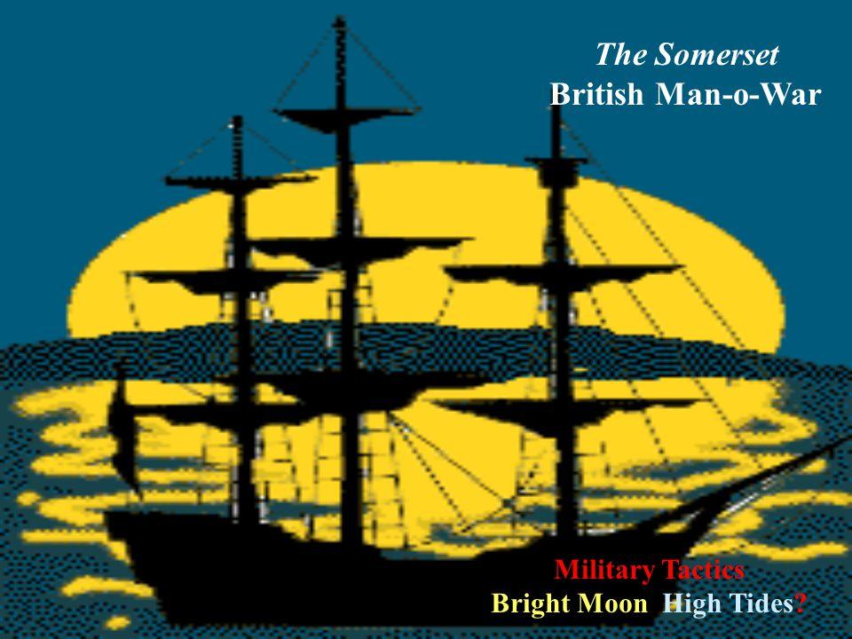 The Somerset British Man-o-War Military Tactics Bright Moon High Tides?