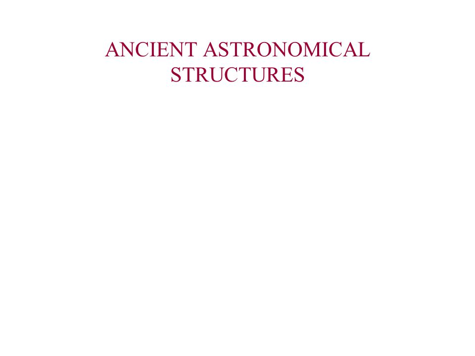 ANCIENT ASTRONOMICAL STRUCTURES