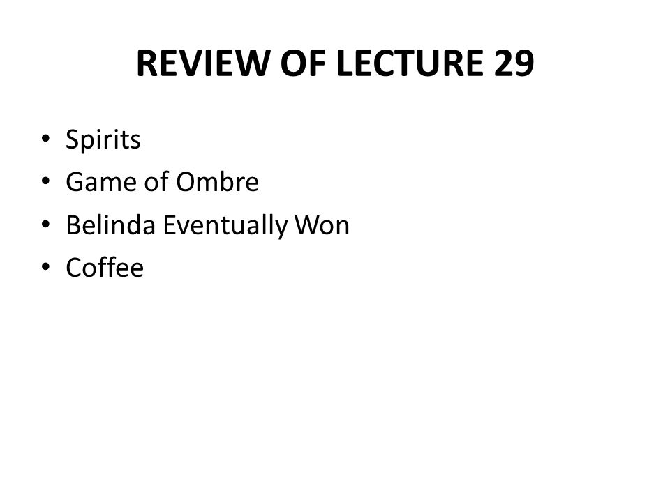 REVIEW OF LECTURE 29 Spirits Game of Ombre Belinda Eventually Won Coffee