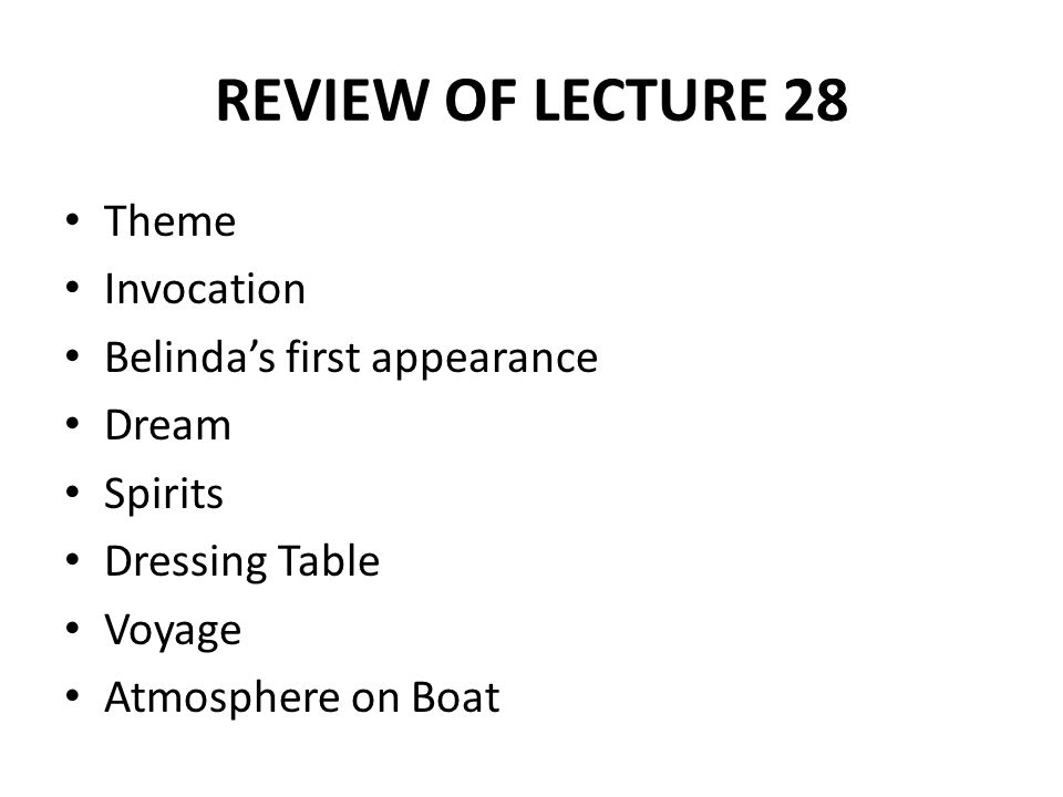 REVIEW OF LECTURE 28 Theme Invocation Belinda's first appearance Dream Spirits Dressing Table Voyage Atmosphere on Boat