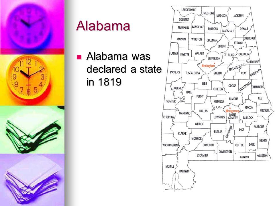 Alabama Alabama was declared a state in 1819 Alabama was declared a state in 1819