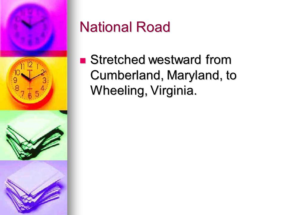 National Road Stretched westward from Cumberland, Maryland, to Wheeling, Virginia. Stretched westward from Cumberland, Maryland, to Wheeling, Virginia