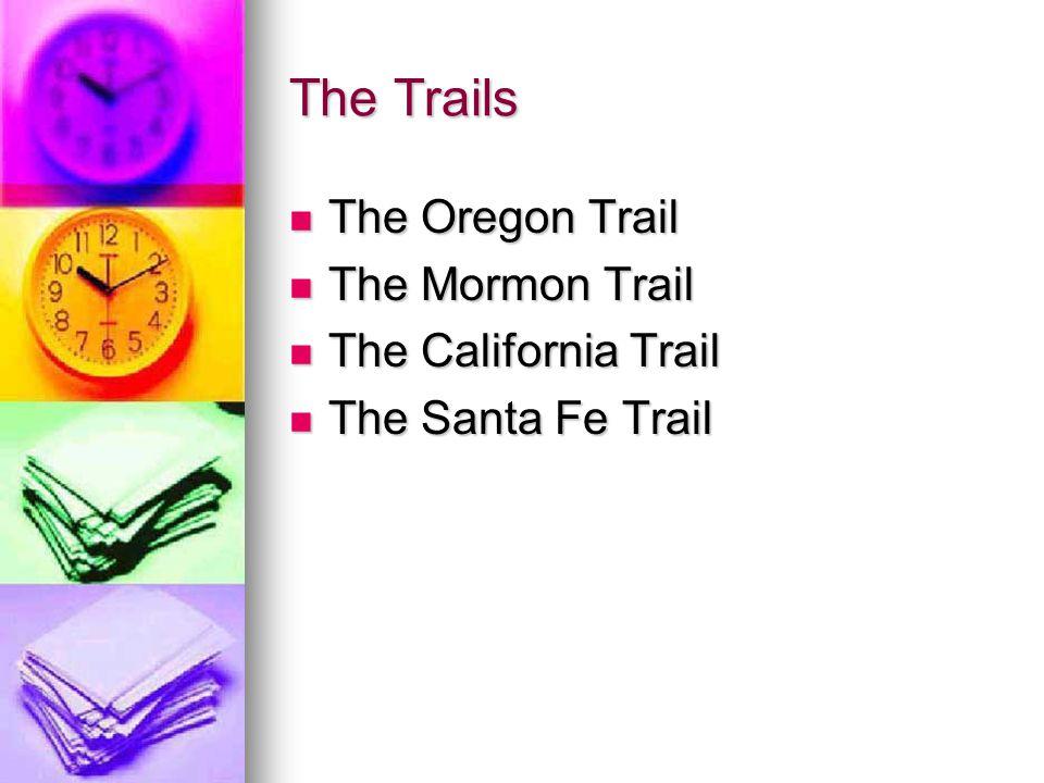 The Trails The Oregon Trail The Oregon Trail The Mormon Trail The Mormon Trail The California Trail The California Trail The Santa Fe Trail The Santa