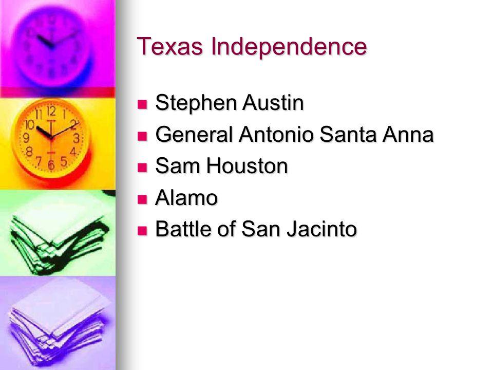 Texas Independence Stephen Austin Stephen Austin General Antonio Santa Anna General Antonio Santa Anna Sam Houston Sam Houston Alamo Alamo Battle of S